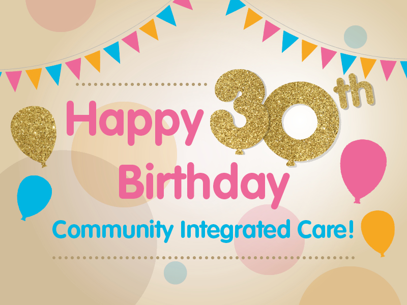 Happy 30th Birthday Community Integrated Care