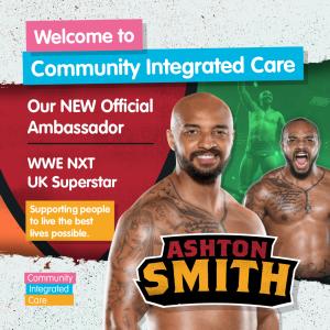 Ashton Smith, Community Integrated Care Ambassador and WWE Superstar.